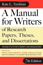 A Manual for Writers of Research Papers, Theses, and Dissertations: Chicago Style for Students and Researchers (Chicago Guides to Writing, Editing & Publishing)